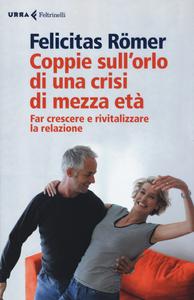 Libro Coppie sull'orlo di una crisi di mezza età. Far crescere e rivitalizzare la relazione Felicitas Römer