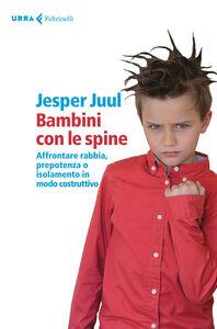 Foto Cover di Bambini con le spine. Affrontare rabbia, prepotenza o isolamento in modo costruttivo, Libro di Jesper Juul, edito da Feltrinelli