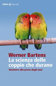 Libro La scienza delle coppie che durano. Resistere alla prova degli anni Werner Bartens