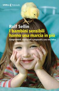 Libro I bambini sensibili hanno una marcia in più. Comprenderli, rassicurarli e prepararli a una vita felice Rolf Sellin