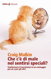 Libro Che c'è di male nel sentirsi speciali? Trasformare il narcisismo in un vantaggio per sé e per gli altri Craig Malkin