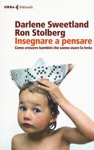 Libro Insegnare a pensare. Come crescere bambini che sanno usare la testa Darlene Sweetland , Ron Stolberg