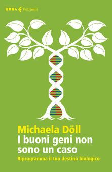 Filippodegasperi.it I buoni geni non sono un caso. Riprogramma il tuo destino biologico Image