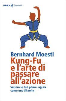 Ipabsantonioabatetrino.it Kung-fu e l'arte di passare all'azione. Supera le tue paure, agisci come uno Shaolin Image