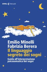Il Il linguaggio segreto dei sogni. Guida all'interpretazione psicosomatica dei sogni - Minelli Emilio Berera Fabrizia - wuz.it
