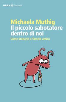 Il piccolo sabotatore dentro di noi. Come stanarlo e farselo amico - Michaela Muthig - copertina