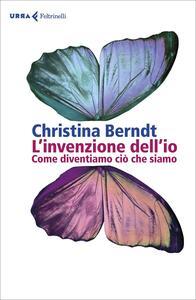 Libro L' invenzione dell'io. Come diventiamo ciò che siamo Christina Berndt