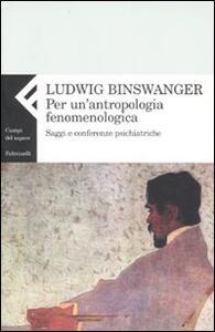 Per un'antropologia fenomenologica. Saggi e conferenze psichiatriche - Ludwig Binswanger - copertina