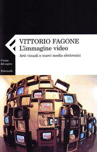 Libro L' immagine video. Arti visuali e nuovi media elettronici Vittorio Fagone