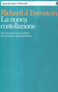 Libro La nuova costellazione. Gli orizzonti etico-politici del moderno/postmoderno Richard J. Bernstein