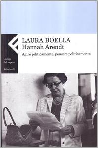 Libro Hannah Arendt. Agire politicamente, pensare praticamente Laura Boella