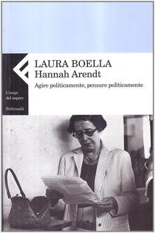Hannah Arendt. Agire politicamente, pensare praticamente.pdf