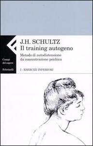 Il training autogeno. Metodo di autodistensione da concentrazione psichica. Vol. 1: Esercizi inferiori.