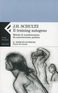Libro Il training autogeno. Metodo di autodistensione da concentrazione psichica-Quaderno di esercizi per il training autogeno. Vol. 2: Esercizi superiori. Teoria del metodo. Jurgen H. Schultz