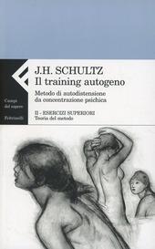 Il training autogeno. Metodo di autodistensione da concentrazione psichica-Quaderno di esercizi per il training autogeno. Vol. 2: Esercizi superiori. Teoria del metodo.