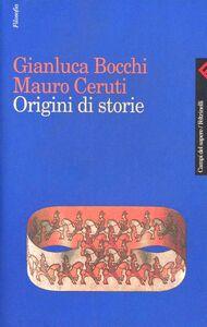 Libro Origini di storie Gianluca Bocchi , Mauro Ceruti
