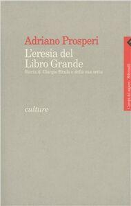 Libro L' eresia del libro grande. Storia di Giorgio Siculo e della sua setta Adriano Prosperi