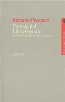 L' eresia del libro grande. Storia di Giorgio Siculo e della sua setta - Adriano Prosperi - copertina