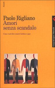 Foto Cover di Amori senza scandalo. Cosa vuol dire essere lesbica e gay, Libro di Paolo Rigliano, edito da Feltrinelli