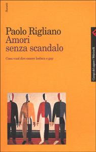 Libro Amori senza scandalo. Cosa vuol dire essere lesbica e gay Paolo Rigliano