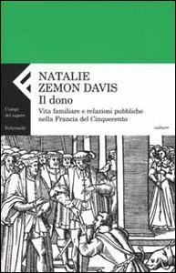 Libro Il dono. Vita familiare e relazioni pubbliche nella Francia del cinquecento Natalie Zemon Davis