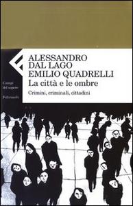 Libro La città e le ombre. Crimini, criminali, cittadini Alessandro Dal Lago , Emilio Quadrelli