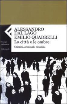 La città e le ombre. Crimini, criminali, cittadini.pdf