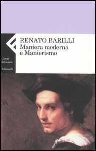 Libro Maniera moderna e manierismo Renato Barilli