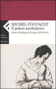 Libro Il potere psichiatrico. Corso al Collège de France (1973-1974) Michel Foucault