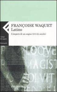 Latino. L'impero di un segno (XVI-XX secolo) - Françoise Waquet - copertina