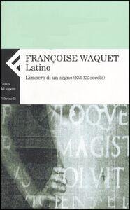 Libro Latino. L'impero di un segno (XVI-XX secolo) Françoise Waquet