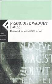 Latino. L'impero di un segno (XVI-XX secolo)