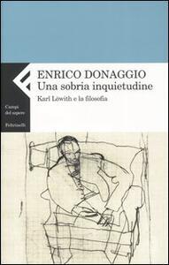 Una sobria inquietudine. Karl Löwith e la filosofia - Enrico Donaggio - copertina