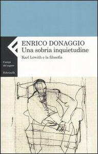 Libro Una sobria inquietudine. Karl Löwith e la filosofia Enrico Donaggio