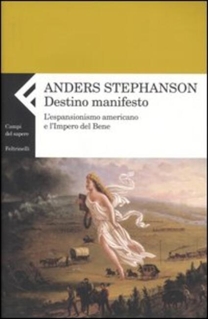 Destino manifesto. L'espansionismo americano e l'Impero del Bene - Anders Stephanson - copertina