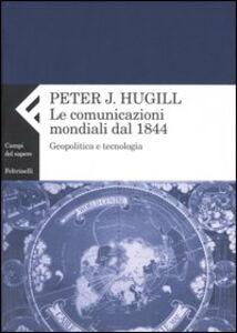 Libro La comunicazione mondiale dal 1844. Geopolitica e tecnologia Peter J. Hugill