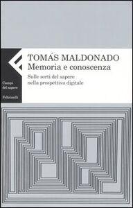 Libro Memoria e conoscenza. Sulle sorti del sapere nella prospettiva digitale Tomás Maldonado