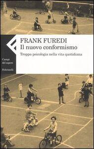 Foto Cover di Il nuovo conformismo. Troppa psicologia nella vita quotidiana, Libro di Frank Furedi, edito da Feltrinelli