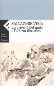 Libro La priorità del male e l'offerta filosofica Salvatore Veca