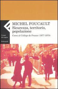 Foto Cover di Sicurezza, territorio, popolazione. Corso al Collège de France (1977-1978), Libro di Michel Foucault, edito da Feltrinelli