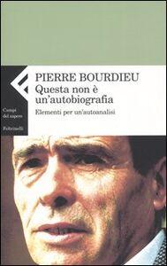 Libro Questa non è un'autobiografia. Elementi di autoanalisi Pierre Bourdieu