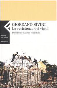 Foto Cover di La resistenza dei vinti. Percorsi nell'Africa contadina, Libro di Giordano Sivini, edito da Feltrinelli