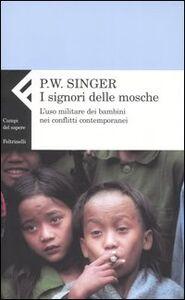 Libro I signori delle mosche. L'uso militare dei bambini nei conflitti contemporanei Peter W. Singer