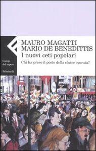 Foto Cover di I nuovi ceti popolari. Chi ha preso il posto della classe operaia?, Libro di Mauro Magatti,Mario De Benedittis, edito da Feltrinelli