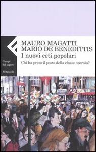 Libro I nuovi ceti popolari. Chi ha preso il posto della classe operaia? Mauro Magatti , Mario De Benedittis