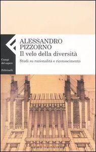 Foto Cover di Il velo della diversità. Studi su razionalità e riconoscimento, Libro di Alessandro Pizzorno, edito da Feltrinelli