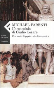 Libro L' assassinio di Giulio Cesare. Una storia di popolo nella Roma antica Michael Parenti