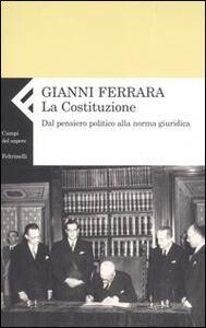 La Costituzione. Dal pensiero politico alla norma giuridica - Gianni Ferrara - copertina