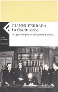 Libro La Costituzione. Dal pensiero politico alla norma giuridica Gianni Ferrara