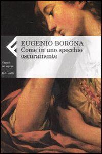 Foto Cover di Come in uno specchio oscuramente, Libro di Eugenio Borgna, edito da Feltrinelli